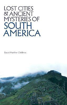 Lost Cities of South America - Childress, David Hatcher