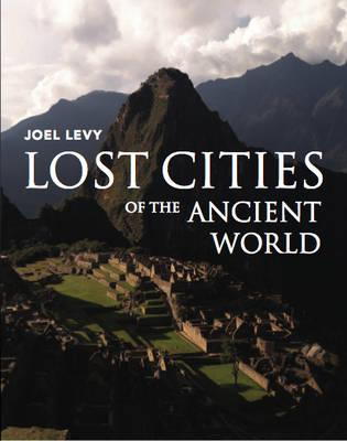 Lost Cities of the Ancient World - Levy, Joel