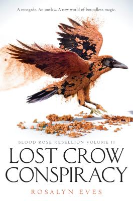 Lost Crow Conspiracy (Blood Rose Rebellion, Book 2) - Eves, Rosalyn