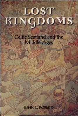 Lost Kingdoms: Celtic Scotland and the Middle Ages - Roberts, John L
