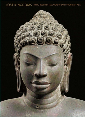 Lost Kingdoms: Hindu-Buddhist Sculpture of Early Southeast Asia - Guy, John, and Baptiste, Pierre, and Becker, Lawrence