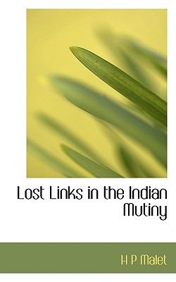 Lost Links in the Indian Mutiny - Malet, Hugh Poyntz