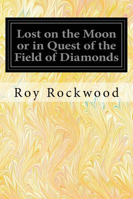 Lost on the Moon or in Quest of the Field of Diamonds - Rockwood, Roy, pse