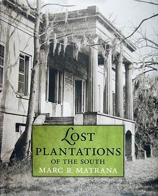 Lost Plantations of the South - Matrana, Marc R