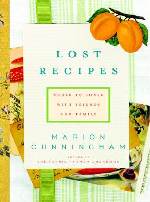 Lost Recipes: Meals to Share with Friends and Family: A Cookbook - Cunningham, Marion