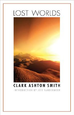 Lost Worlds - Smith, Clark A, and VanderMeer, Jeff (Introduction by)