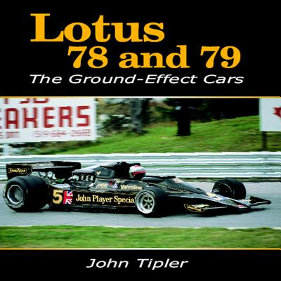 Lotus 78 and 79: The Ground Effect Cars - Tipler, John