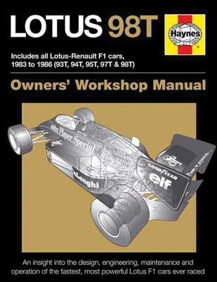 Lotus 98T Owners' Workshop Manual: Includes all Lotus-Renault F1 cars 1983 to 1986 (93T, 94T, 95T, 97T & 98T). - Slater, Stephen