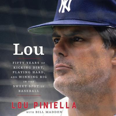 Lou: Fifty Years of Kicking Dirt, Playing Hard, and Winning Big in the Sweet Spot of Baseball - Piniella, Lou, and Madden, Bill (Contributions by), and Heller (Read by)