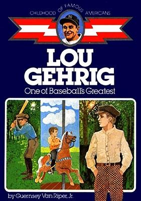 Lou Gehrig: One of Baseball's Greatest - Van Riper, Guernsey, and Van Riper, Jr