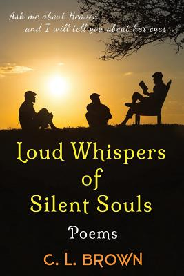 Loud Whispers of Silent Souls: Poems - Brown, C L