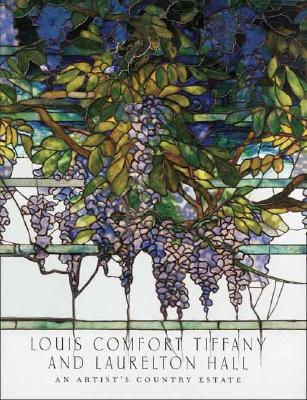 Louis Comfort Tiffany and Laurelton Hall: An Artist's Country Estate - Frelinghuysen, Alice Cooney, and Hutchinson, Elizabeth (Contributions by), and Meech, Julia (Contributions by)