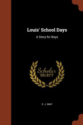 Louis' School Days: A Story for Boys - May, E J