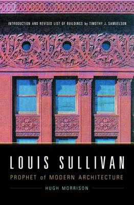 Louis Sullivan: Prophet of Modern Architecture - Morrison, Hugh, and Samuelson, Timothy J (Introduction by)