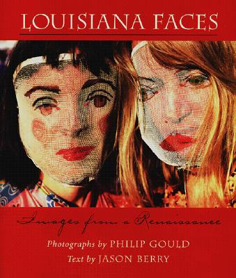 Louisiana Faces: Images from a Renaissance - Gould, Philip (Photographer), and Berry, Jason (Text by)