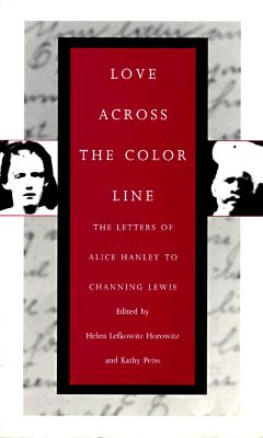 Love Across the Color Line - Horowitz, Helen Lefkowitz, and Peiss, Kathy, and Mitchell, Phoebe