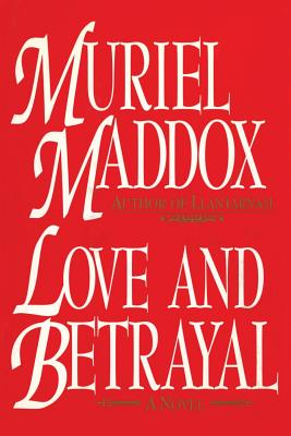 Love and Betrayal, a Novel - Maddox, Muriel