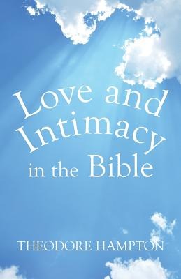 Love and Intimacy in the Bible - Hampton, Theodore