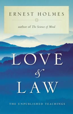 Love and Law: The Unpublished Teachings - Holmes, Ernest