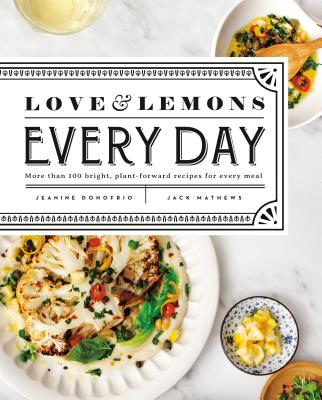 Love and Lemons Every Day: More Than 100 Bright, Plant-Forward Recipes for Every Meal - Donofrio, Jeanine
