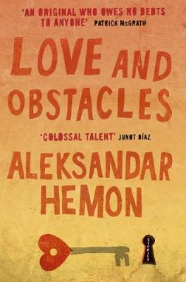 Love and Obstacles: Stories. Aleksandar Hemon - Hemon, Aleksandar