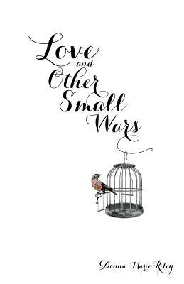 Love and Other Small Wars - Riley, Donna-Marie