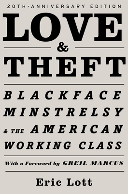 Love and Theft: Blackface Minstrelsy and the American Working Class - Lott, Eric, and Marcus, Greil (Foreword by)