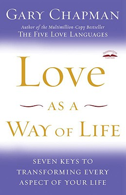 Love as a Way of Life: Seven Keys to Transforming Every Aspect of Your Life - Chapman, Gary