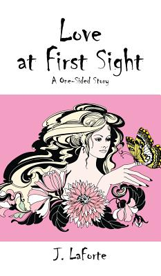 Love at First Sight: A One-Sided Story - Laforte, J
