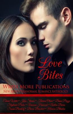 Love Bites: Write More Publications New Adult Paranormal Romance Anthology - White, Elaine, and Stevens, Kim, and Oliver, Theresa