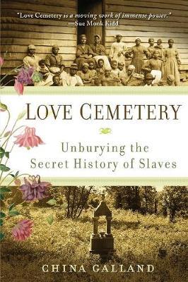 Love Cemetery: Unburying the Secret History of Slaves - Galland, China
