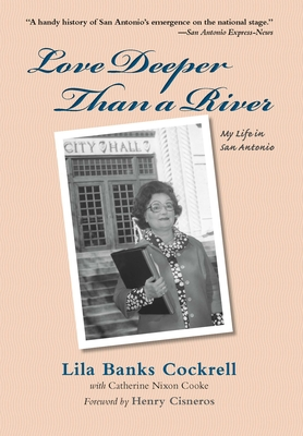 Love Deeper Than a River: My Life in San Antonio - Cockrell, Lila Banks, and Cooke, Catherine Nixon, and Cisneros, Henry (Foreword by)