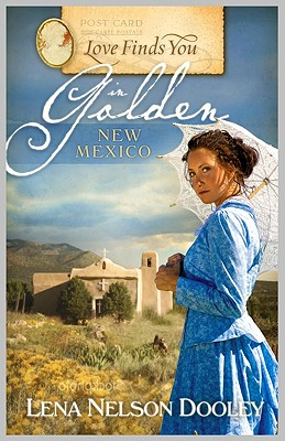 Love Finds You in Golden New Mexico - Dooley, Lena Nelson