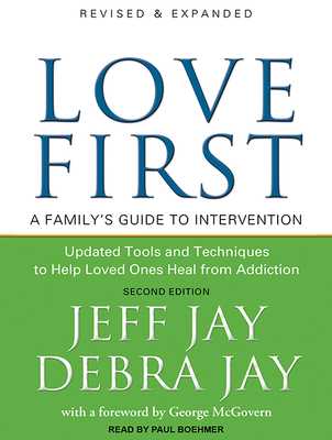 Love First: A Family's Guide to Intervention - Jay, Debra, and Jay, Jeff, and Boehmer, Paul (Narrator)