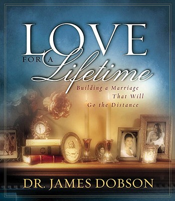 Love for a Lifetime: Building a Marriage That Will Go the Distance - Dobson, James C, Dr., PH.D.