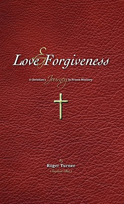 Love & Forgiveness - Turner Chaplain (Ret ), Roger