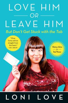 Love Him or Leave Him, But Don't Get Stuck with the Tabb: Hilarious Advice for Real Women - Love, Loni, and Amber, Jeannine