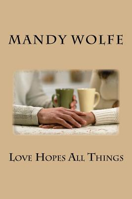 Love Hopes All Things - Wolfe, Mandy R