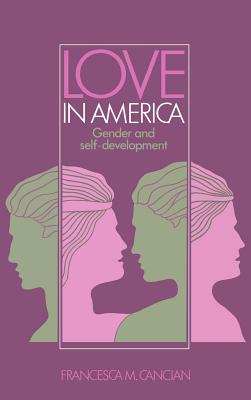 Love in America: Gender and Self-Development - Cancian, Francesca M, and Francesca M, Cancian