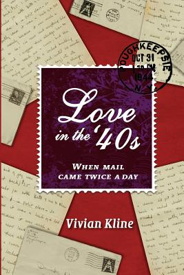 Love in the '40s When Mail Came Twice a Day - Kline, Vivian