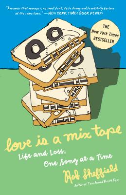 Love Is a Mix Tape: Life and Loss, One Song at a Time - Sheffield, Rob