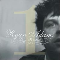 Love Is Hell Part 1 - Ryan Adams