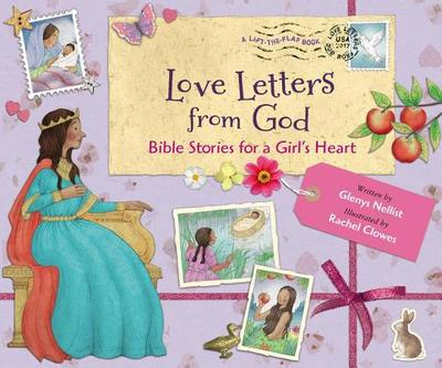Love Letters from God; Bible Stories for a Girl's Heart - Nellist, Glenys