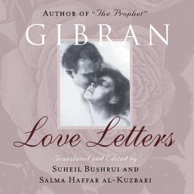 Love Letters: The Love Letters of Kahlil Gibran to May Ziadah - Gibran, Kahlil, and Bushrui, Suheil, and Haffar Al-Kuzbari, Salma