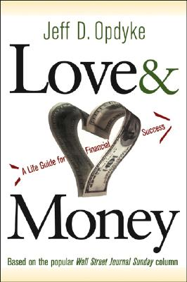 Love & Money: A Life Guide for Financial Success - Opdyke, Jeff D