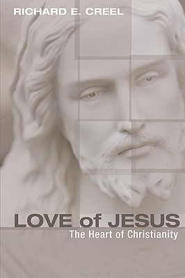 Love of Jesus: The Heart of Christianity - Creel, Richard E