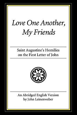 Love One Another, My Friends: Saint Augustine's Homilies on the First Letter of John - Saint Augustine of Hippo