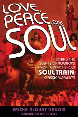 Love, Peace, and Soul: Behind the Scenes of America's Favorite Dance Show Soul Train: Classic Moments - Danois, Ericka Blount