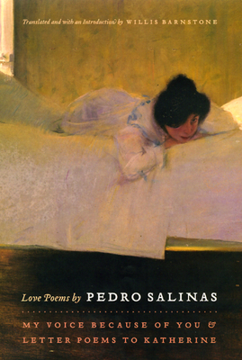 Love Poems by Pedro Salinas: My Voice Because of You & Letter Poems to Katherine - Salinas, Pedro