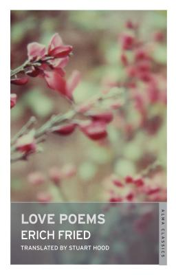 Love Poems - Fried, Erich, and Hood, Stuart (Translated by)